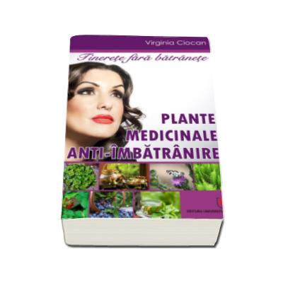 Tinerete fara batranete - Plante medicinale anti-imbatranire (Virginia Ciocan)