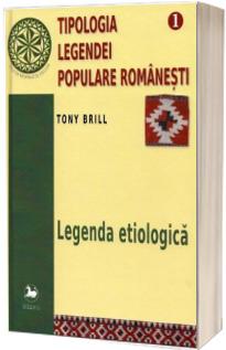 Tipologia legendei populare romanesti. Legenda etiologica, volumul I