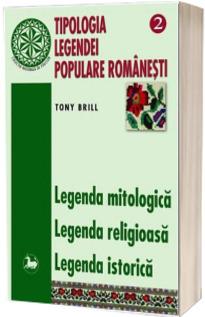 Tipologia legendei populare romanesti. Legenda mitologica, legenda religioasa, legenda istorica, volumul II