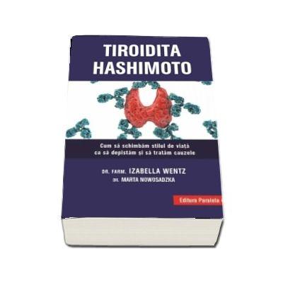 Tiroidita Hashimoto. Cum sa schimbam stilul de viata ca sa depistam si sa tratam cauzele - Izabella Wentz (Editia a II-a)