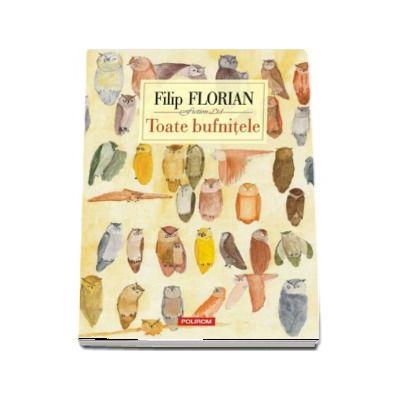 Toate bufnitele - Filip Florian (Editia 2017)