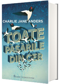 Toate pasarile din cer - Charlie Jane Anders
