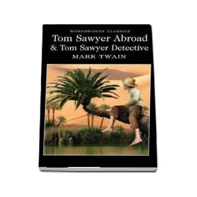 Tom Sawyer Abroad & Tom Sawyer, Detective - Mark Twain