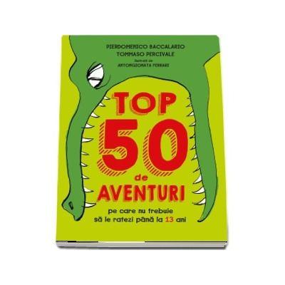 Top 50 de aventuri pe care nu trebuie sa le ratezi pana la 13 ani