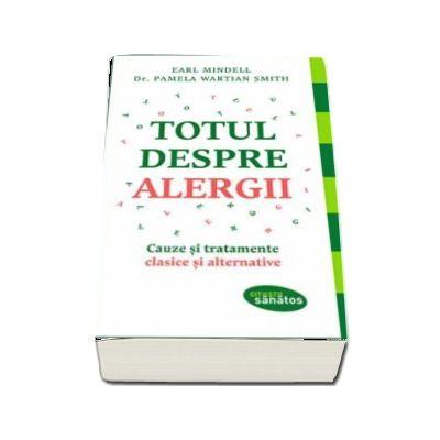 Totul despre alergii - Cauze si tratamente clasice si alternative (Citeste sanatos)
