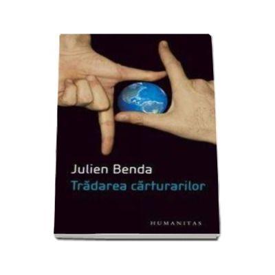 Tradarea carturarilor - Julien Benda (Editie epuizata)