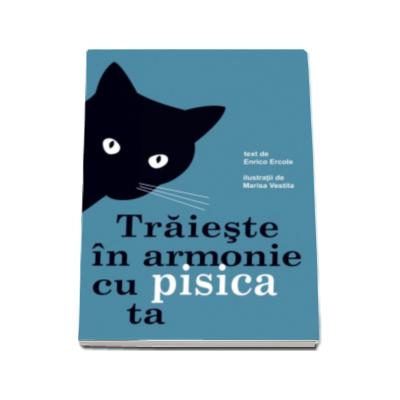 Traieste in armonie cu pisica ta - Ilustratii de Marisa Vestita