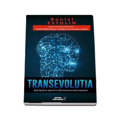 TransEvolutia. Apropiata era a deconstructiei umane - Daniel Estulin