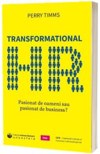 Transformational HR: Pasionat de oameni sau pasionat de business?