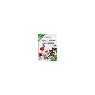 Tratamente naturiste. 100 Plante medicinale - 2.500 Leacuri ale casei