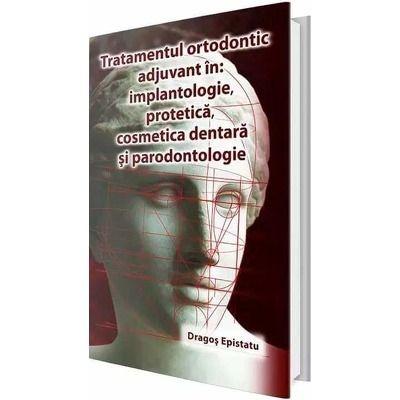 Tratamentul ortodontic adjuvant in implantologie, protetica, cosmetica dentara si paradontologie