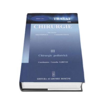 Tratat de chirurgie - Volumul III Chirurgie Pediatrica. Sub redactia - Irinel Popescu (Editia a II-a)