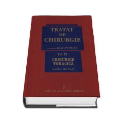 Tratat de chirurgie - Volumul IV Chirurgie Toracica.  Sub redactia - Irinel Popescu