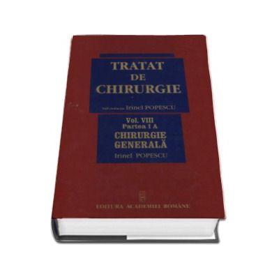 Tratat de chirurgie - Volumul VIII (2 Volume, I A si I B), Chirurgie Generala. Sub redactia - Irinel Popescu