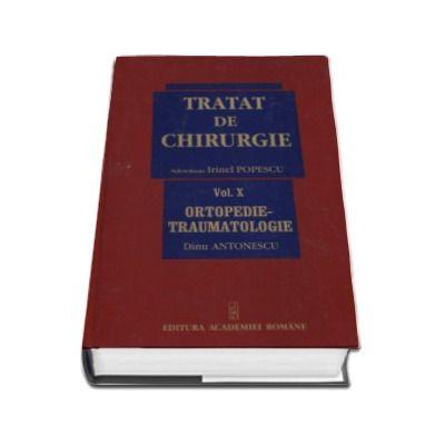 Tratat de chirurgie - Volumul X,  Ortopedie - Traumatologie. Sub redactia - Irinel Popescu