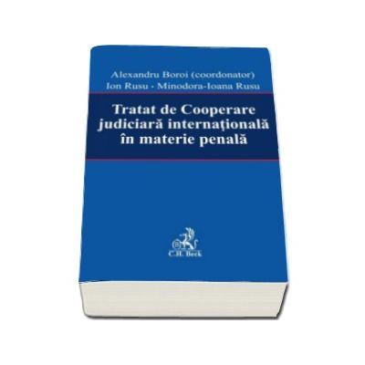 Tratat de Cooperare judiciara internationala in materie penala - Alexandru Boroi