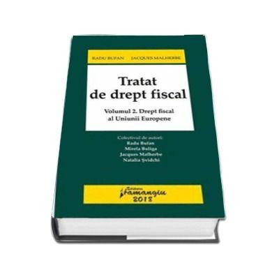 Tratat de drept fiscal. Volumul 2 - Drept fiscal al Uniunii Europene (Radu Bufan)