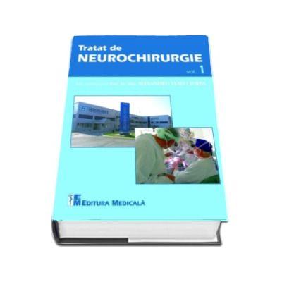 Tratat de Neurochirurgie - Volumul 1 - Sub coordonarea Prof. Dr. MSc Aexandru Vlad Ciurea