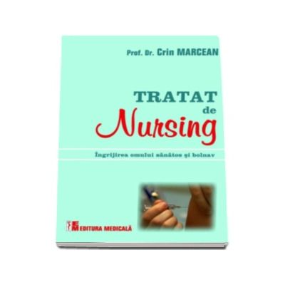 Tratat de nursing. Ingrijirea omului sanatos si bolnav - Crin Marcean