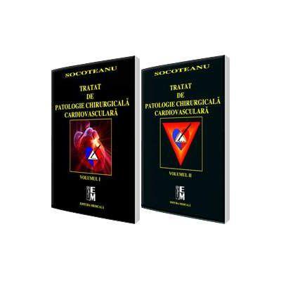 Tratat de patologie chirurgicala cardiovasculara. Volumele I si II - Ion Socoteanu
