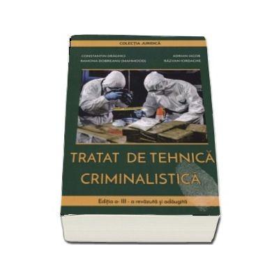 Tratat de tehnica criminalistica. Editia a III-a revazuta si adaugita