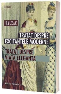 Tratat despre excitantele moderne. Tratat despre viata eleganta - Honore de Balzac