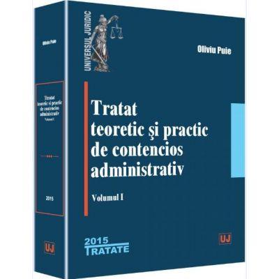 Tratat teoretic si practic de contencios administrativ - Volumul 1