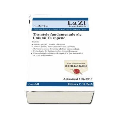Tratatele fundamentele ale Uniunii Europene. Cod 641. Actualizat la 1.06.2017 - Editie coordonata si prefatata de prof. univ. dr. Augustin Fuerea