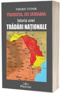Tratatul cu Ucraina. Istoria unei Tradari Nationale