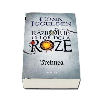 Treimea - Seria Razboiul celor doua roze, partea a II-a (Conn Iggulden)