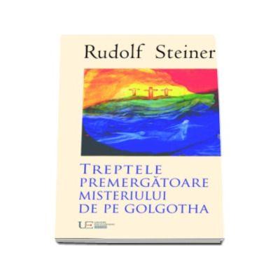 Trepte premergatoare Misteriului de pe Golgotha - Rudolf Steiner