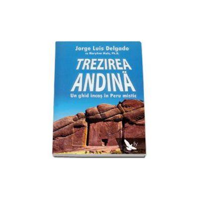 Trezirea Andina. Un ghid inas in Peru mistic