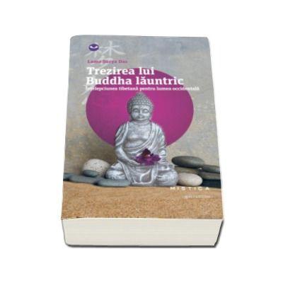Trezirea lui Buddha launtric - Intelepciunea tibetana pentru lumea occidentala