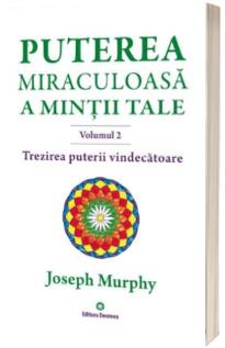 Trezirea puterii vindecatoare. Puterea miraculoasa a mintii tale, volumul 2 - Joseph Murphy
