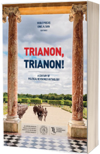 Trianon, Trianon! A Century of Political Revisionist Mythology