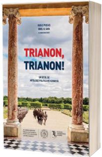 Trianon, Trianon! Un secol de mitologie politica revizionista