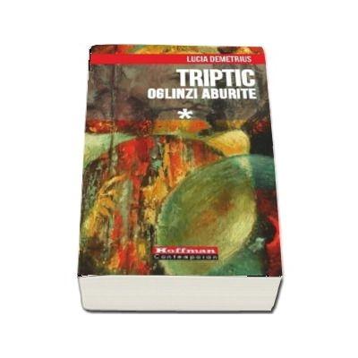 Triptic. Oglinzi aburite. Volumul I
