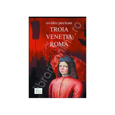 Troia - Venetia - Roma. Vol. I