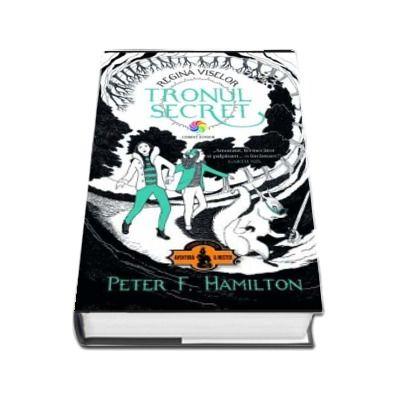 Tronul secret. Primul volum din trilogia Regina viselor -  Peter F.Hamilton