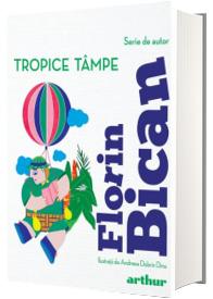 Tropice tampe - Florin Bican (Serie de autor)