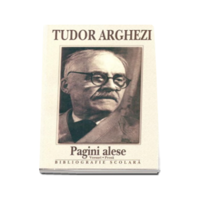 Tudor Arghezi. Pagini alese - Versuri si Proza