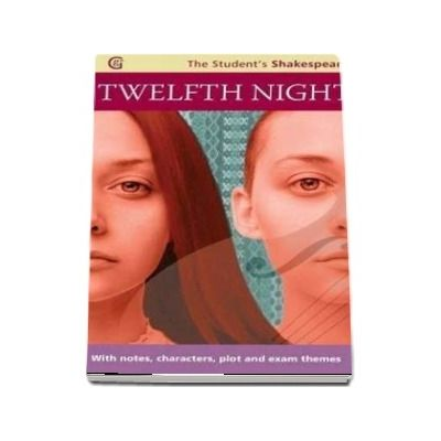 Twelfth Night - The Student s Shakespeare : With Notes, Characters, Plot and Exam Themes
