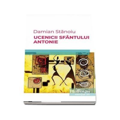 Ucenicii sfantului Antonie - Damian Stanoiu (Colectia Hoffman esential 20)