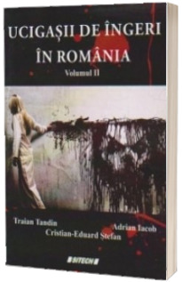 Ucigasii de ingeri in Romania - Volumul II