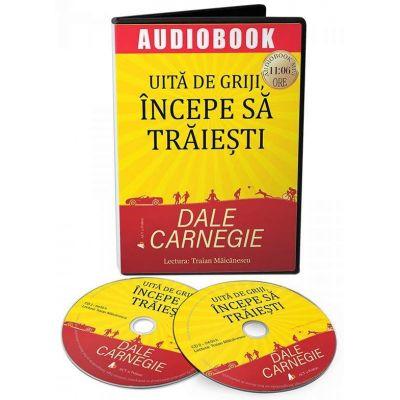 Uita de griji, incepe sa traiesti. Audiobook