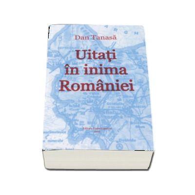 Uitati in inima Romaniei. Aspecte actuale ale convieturii romano-maghiare in judetele Covasna si Harghita - Dan Tanasa