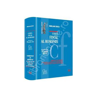 Codul fiscal al Romaniei. Actualizat la 10 aprilie 2013