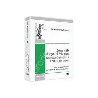 Regimul juridic al raspunderii civile pentru daune cauzate prin poluare in context international
