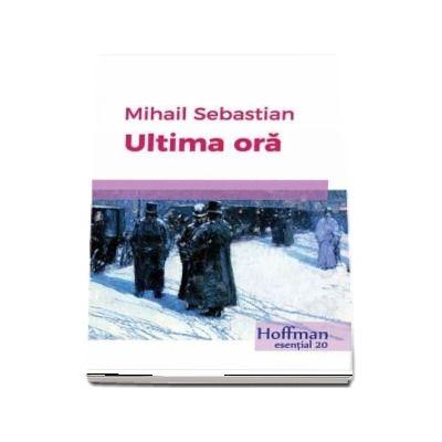 Ultima oara - Mihail Sebastian (colectia Hoffman esential 20)