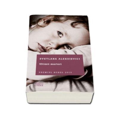 Ultimii martori - Svetlana Aleksievici